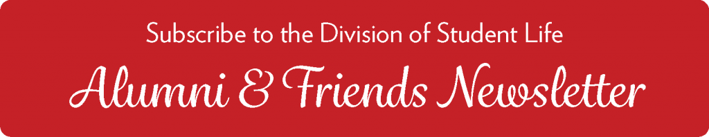 A red button with the text: Subscribe to the Division of Student Life Alumni & Friends Newsletter.